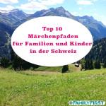 Top 10 Märchenpfaden Familien Kinder in der Schweiz auf Family First