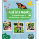 Auf ins Beet! 30 wilde Gartenideen für Radieschenräuber und Bienenretter. Ein Bio-Gartenbuch für Kinder mit einem Vorwort von Ackerhelden machen Schule